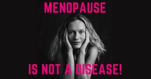 Menopause is not a disease