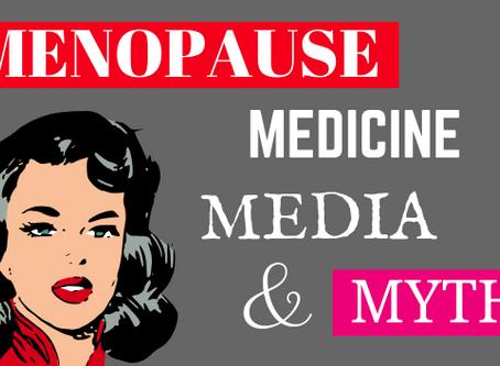 Menopause, Medicine, Media and Myth