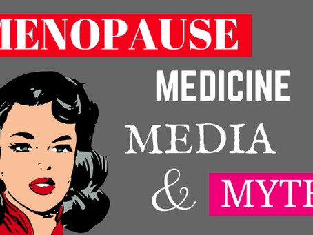 Menopause, Medicine, Media and Myth