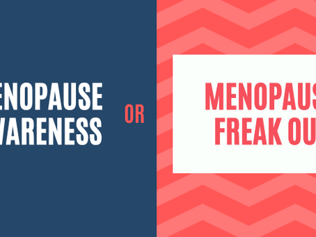 The fine line between menopause awareness and menopause freak-out