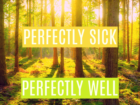 Perfectly Sick. Perfectly Well.