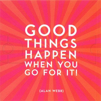 Good-things-happen-whan-you-go-for-it