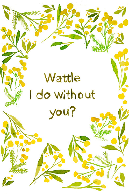 """""""Wattle I Do Without You""""Greeting Card"""