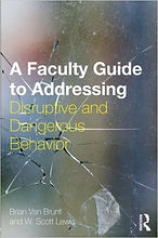 A Faculty Guide to Addressing Disruptive and Dangerous Behavior by Brian Van Brunt and W. Scott Lewis