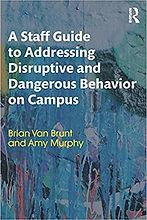 A Staff Guide to Addressing Disruptive and Dangerous Behavior on Campus by Brian Van Brunt and Amy Murphy