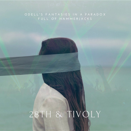 28TH & Tivoly ODELL'S FANTASIES IN A PARADOX FULL OF H