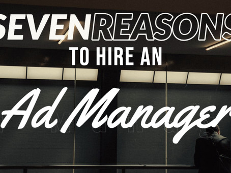 7 Reasons to Hire an Ad Manager