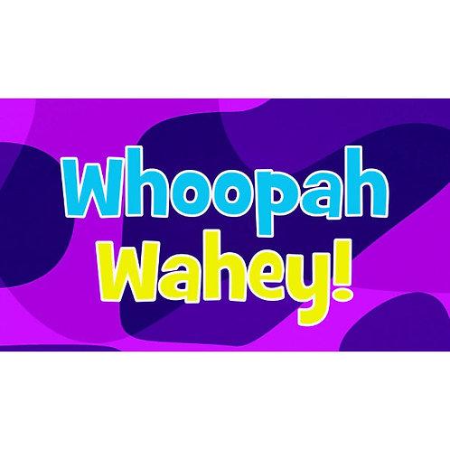 Whoopah Wahey!
