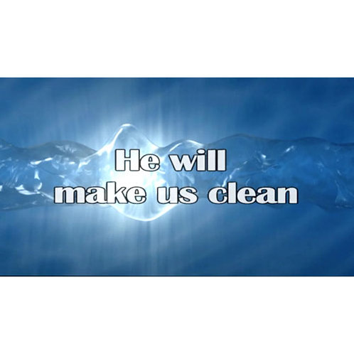 He will make us clean Lyric Video - Downloadable