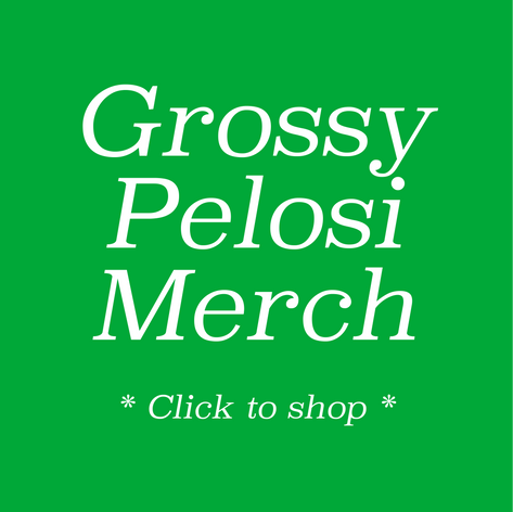 Shop GrossyPelosi Merch