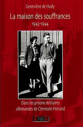 La maison des souffrances - Dans les prisons militaires allemandes de Clermont Ferrand - 1943-44