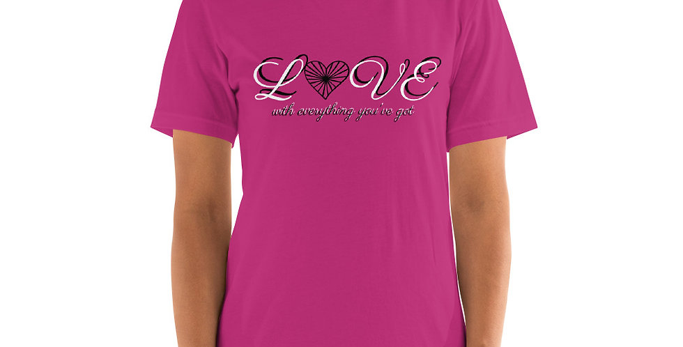 LOVE with everything you've got Short-Sleeve Unisex T-Shirt