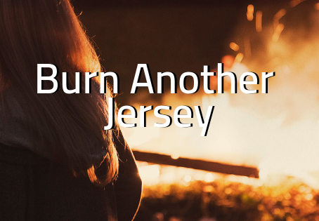 Burn Another Jersey