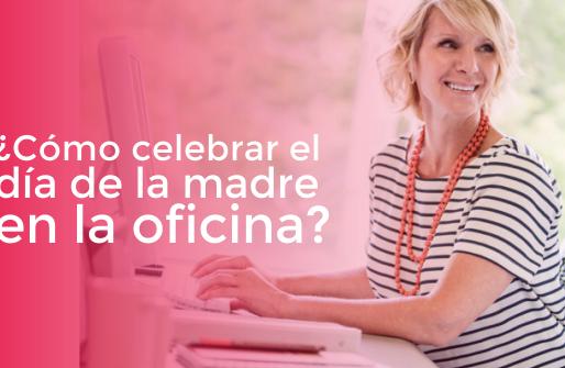 Día de la madre en la oficina 2020: 3 ideas para hacerlo inolvidable