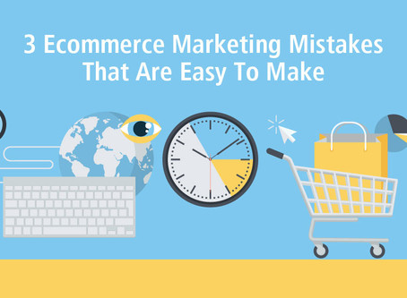Ecommerce Marketing Mistakes That Are Easy to Make