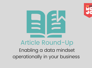 Article Round-Up: Enabling a data mindset operationally in your business