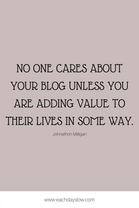 A blogging quote about creating valuable content to inspire others from Steph at the Each Days Slow blog.