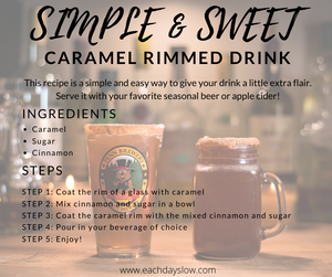 Steph from the Each Day Slow blog shares a sweet and simple caramel rimmed drink idea recipe.
