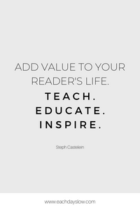 A blogging quote about adding value to your readers to inspire others from Steph at the Each Days Slow blog.