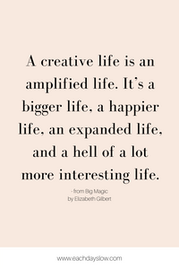 A blogging quote about living a creative life to inspire others from Steph at the Each Days Slow blog.