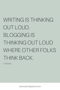 A blogging quote about writing to inspire others from Steph at the Each Days Slow blog.