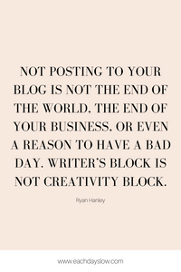 A blogging quote about writer's block to inspire others from Steph at the Each Days Slow blog.