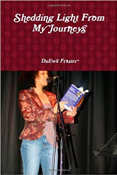 Shedding Light From My Journeys by DuEwa Frazier