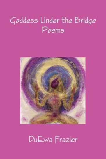 Goddess Under the Bridge: Poems by DuEwa Frazier