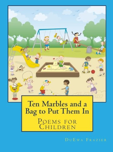 Ten Marbles and A Bag to Put Them In: Poems for Children by DuEwa Frazier