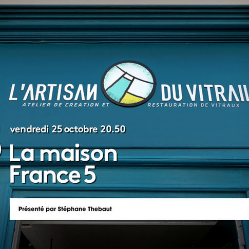 La Maison France 5 chez l'Artisan du Vitrail