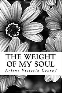 The Weight of my Soul by Arlene Victoria Conrad