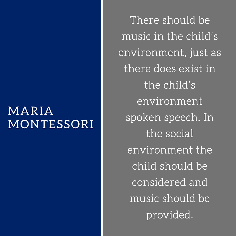 There should be music in the child's environment, just as there does exist in the child's environment spoken speech. In the social environment the child should be considered and music should be provided.