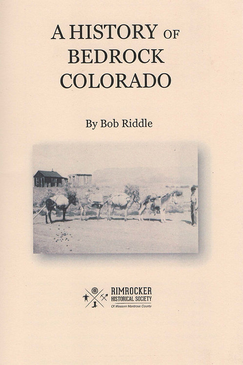 A History of Bedrock Colorado  Thesis Booklet  By Bob Riddle