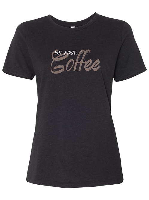 But First, Coffee | Ladies T-Shirt