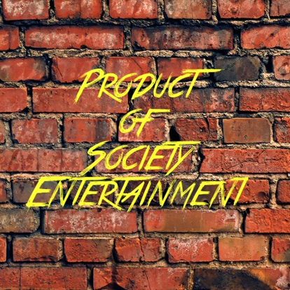Product Of Society Entertainment