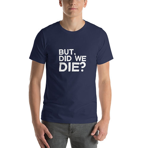 """But, Did We Die?"" Short-Sleeve Unisex T-Shirt"