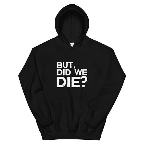 """But, Did We Die?"" Unisex Hoodie"