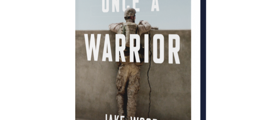 ONCE A WARRIOR Author/Veteran Jake Wood Embodies Service, Selflessness, and Sacrifice