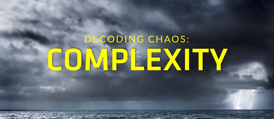 VUCA Decoding Chaos, Part 4: Complexity