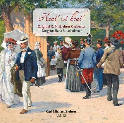 Heut´ ist heut´ - Carl Michael Ziehrer Orchester - Vol. 25