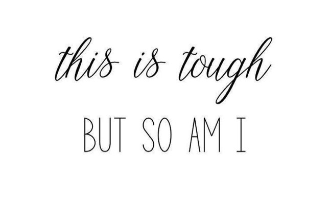 "quote that says ""this is tough, but so am I"""