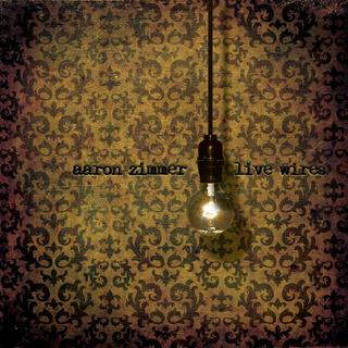 Aaron Zimmer:  Live Wires (2009) - Christian Cassan Credits:  Producer Mixer Engineer  Multi-Instrumentalist