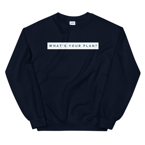 """What's Your Plan?"" Unisex Sweatshirt"
