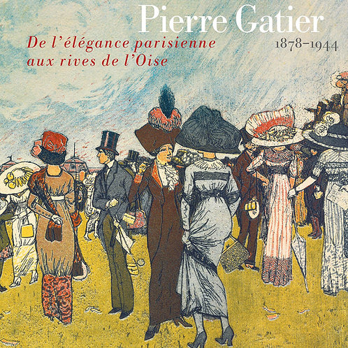 Pierre Gatier (1878-1944). De l'élégance parisienne  aux rives de l'Oise