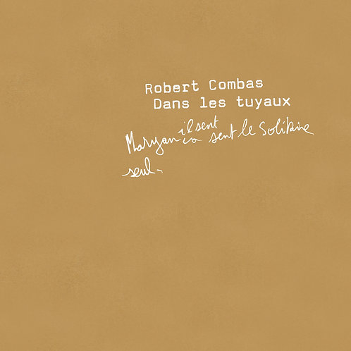 Robert Combas. Dans les tuyaux