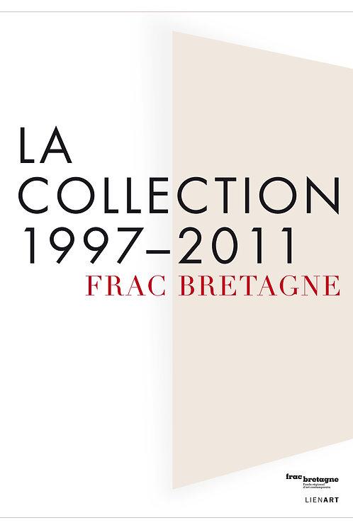 Frac Bretagne. La collection, 1997-2011