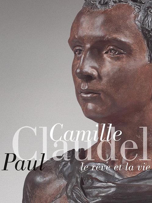 Camille Claudel, Paul Claudel. Le rêve et la vie