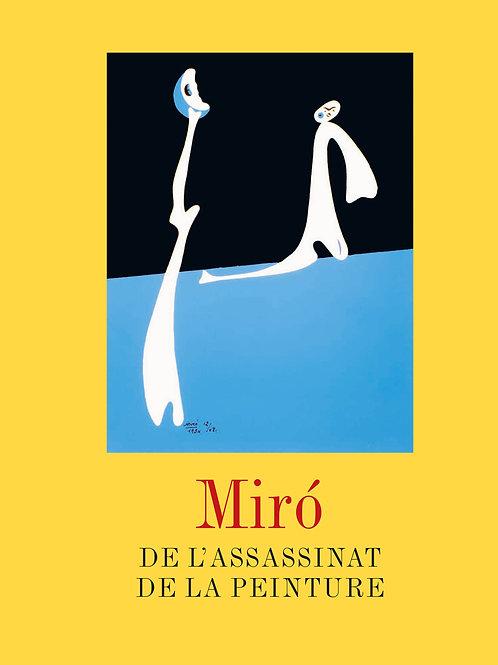 Miró. De l'assassinat de la peinture