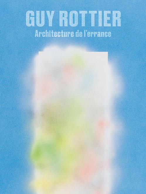 Guy Rottier. Architecture de l'errance