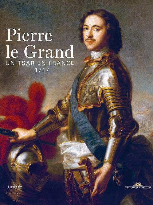 Pierre le Grand. Un tsar en France. 1717